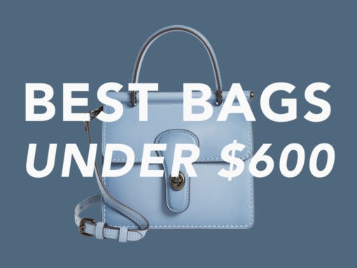The Best Bags Under $600, Summer 2020 Edition