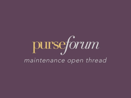 PurseForum Maintenance Open Thread