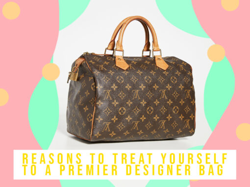 Reasons to Treat Yourself to a Premier Designer Bag
